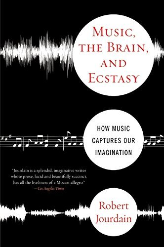 Robert Jourdain Music The Brain And Ecstasy How Music Captures Our Imagination