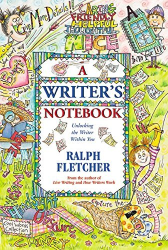 Ralph Fletcher A Writer's Notebook Unlocking The Writer Within You