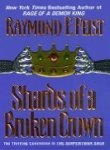 Raymond E. Feist Shards Of A Broken Crown Volume Iv Of The Serpentwar Saga