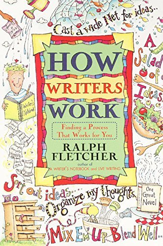 Ralph Fletcher How Writers Work Finding A Process That Works For You