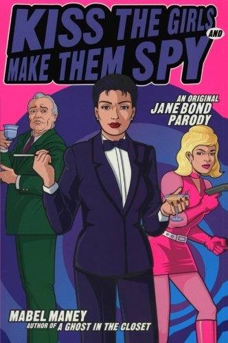 Mabel Maney Kiss The Girls And Make Them Spy An Original Jane Bond Parody