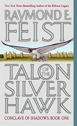 Raymond E. Feist Talon Of The Silver Hawk Conclave Of Shadows Book One