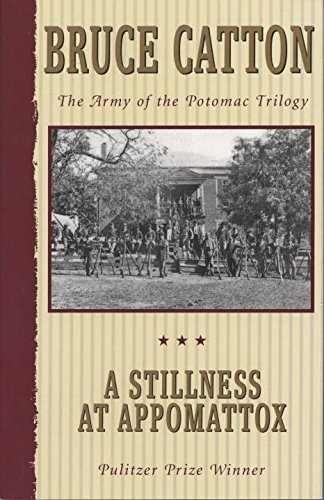 Bruce Catton A Stillness At Appomattox The Army Of The Potomac Trilogy