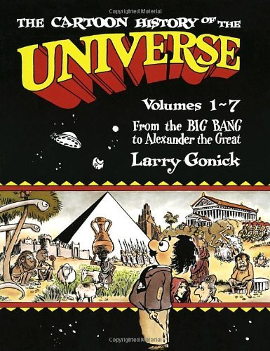 Larry Gonick The Cartoon History Of The Universe Volumes 1 7 From The Big Bang To Alexander The G Revised