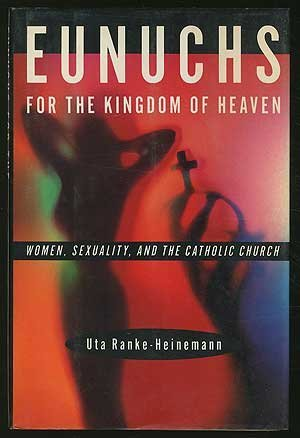 Uta Ranke Heinemann Eunuchs For The Kingdom Of Heaven