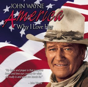 John Wayne America Why I Love Her