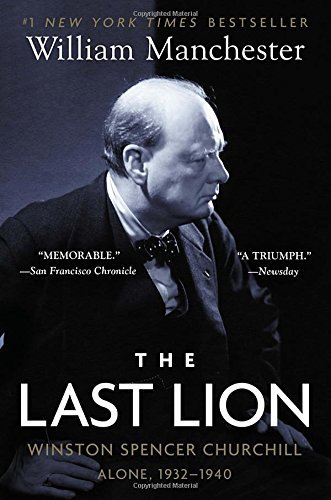 William Manchester The Last Lion Winston Spencer Churchill Alone 1932 1940