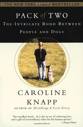 Caroline Knapp Pack Of Two The Intricate Bond Between People And Dogs