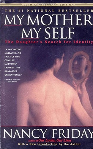 Nancy Friday My Mother My Self The Daughter's Search For Identity 0020 Edition;anniversary