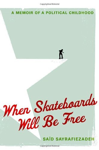 Said Sayrafiezadeh When Skateboards Will Be Free A Memoir Of A Political Childhood