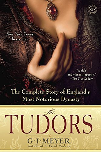 G. J. Meyer The Tudors The Complete Story Of England's Most Notorious Dy