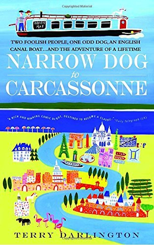 Terry Darlington Narrow Dog To Carcassonne Two Foolish People One Odd Dog An English Canal