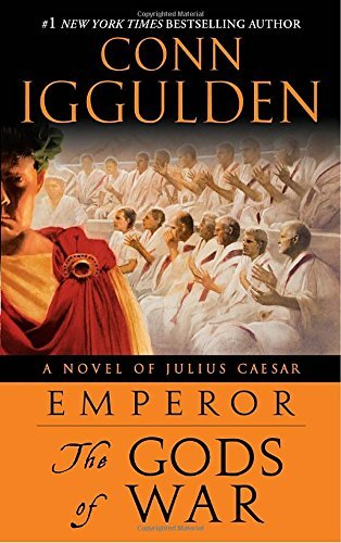 Conn Iggulden Emperor The Gods Of War A Novel Of Julius Caesar