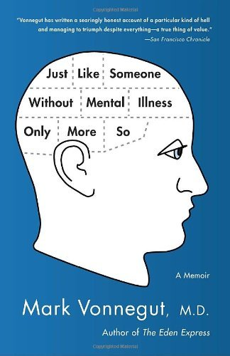 Mark Vonnegut Just Like Someone Without Mental Illness Only More A Memoir