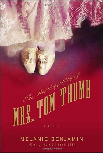 Melanie Benjamin Autobiography Of Mrs. Tom Thumb The