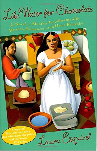 Laura Esquivel Like Water For Chocolate A Novel In Monthly Installments With Recipes Rom