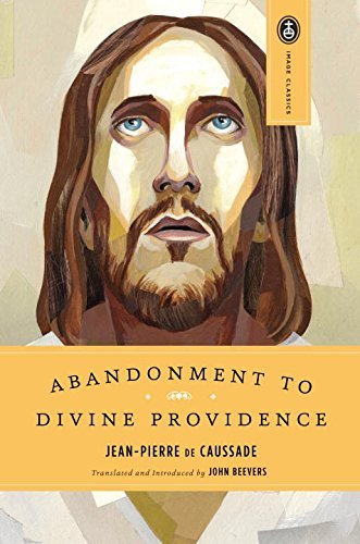 Jean Pierre De Caussade Abandonment To Divine Providence