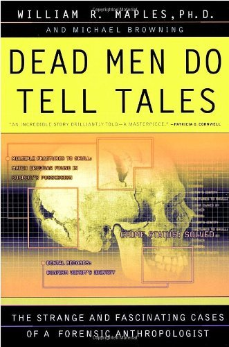 William R. Maples Dead Men Do Tell Tales The Strange And Fascinating Cases Of A Forensic A