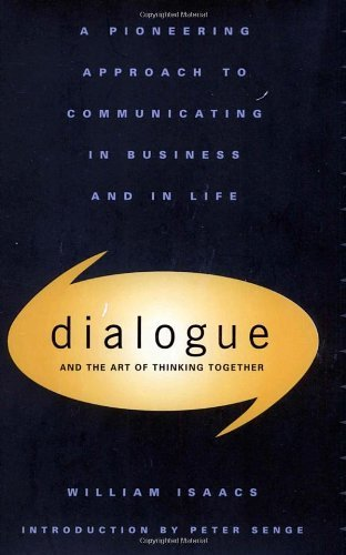 William Isaacs Dialogue The Art Of Thinking Together
