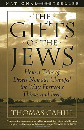 Thomas Cahill The Gifts Of The Jews How A Tribe Of Desert Nomads Changed The Way Ever