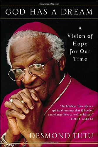 Desmond Tutu God Has A Dream A Vision Of Hope For Our Time