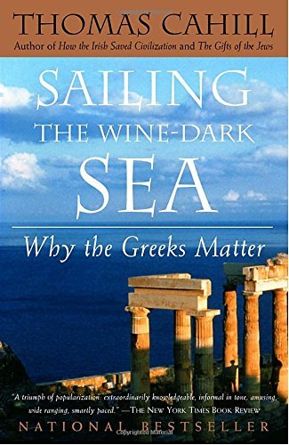 Thomas Cahill Sailing The Wine Dark Sea Why The Greeks Matter