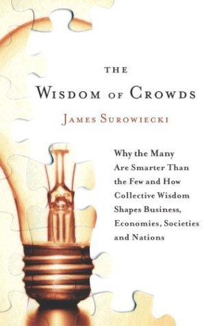 James Surowiecki Wisdom Of Crowds The Why The Many Are Smarter Than The Few And How Col