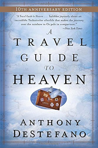 Anthony Destefano A Travel Guide To Heaven