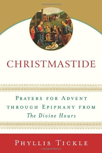 Phyllis Tickle Christmastide Prayers For Advent Through Epiphany From The Divi