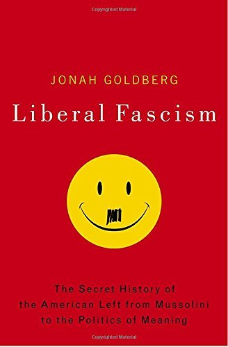 Jonah Goldberg Liberal Fascism The Secret History Of The American Left From Muss