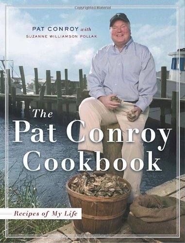 Pat Conroy The Pat Conroy Cookbook Recipes Of My Life