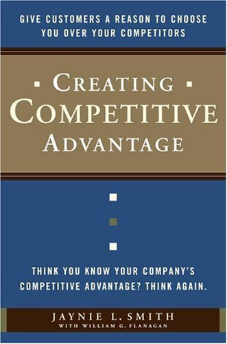 Jaynie L. Smith Creating Competitive Advantage Give Customers A Reason To Choose You Over Your C