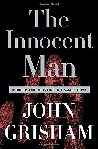 John Grisham The Innocent Man Murder And Injustice In A Small Town