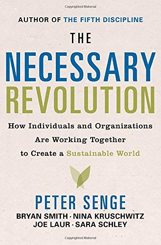 Peter M. Senge The Necessary Revolution How Individuals And Organizations Are Working Tog