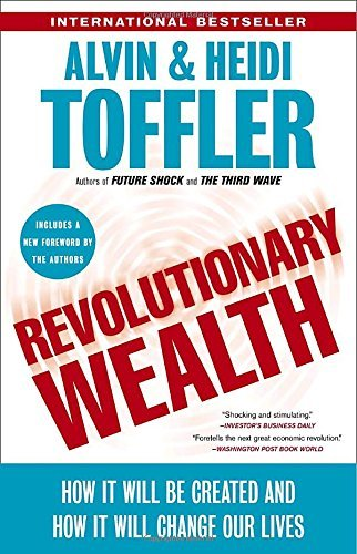 Alvin Toffler Revolutionary Wealth How It Will Be Created And How It Will Change Our