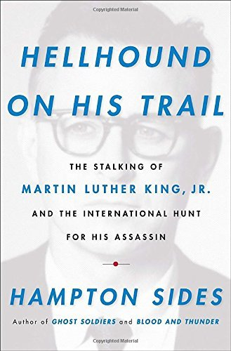 Hampton Sides Hellhound On His Trail The Stalking Of Martin Luther King Jr. And The I