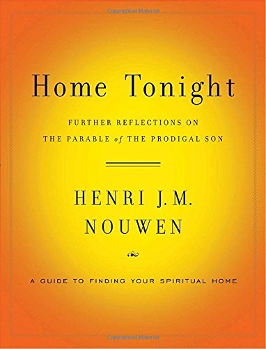 Henri Nouwen Home Tonight Further Reflections On The Parable Of The Prodiga