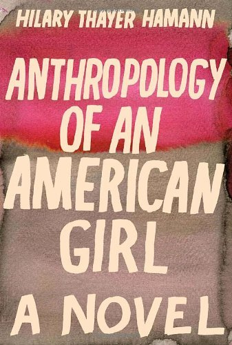 Hilary Thayer Hamann Anthropology Of An American Girl Spiegel & Grau