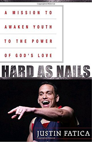 Justin Fatica Hard As Nails A Mission To Awaken Youth To The Power Of God's L