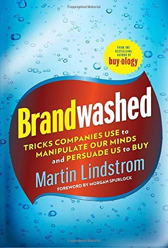 Martin Lindstrom Brandwashed Tricks Companies Use To Manipulate Our Minds And