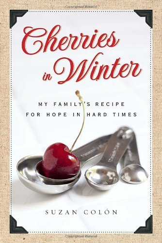 Suzan Colon Cherries In Winter My Family's Recipe For Hope In Hard Times
