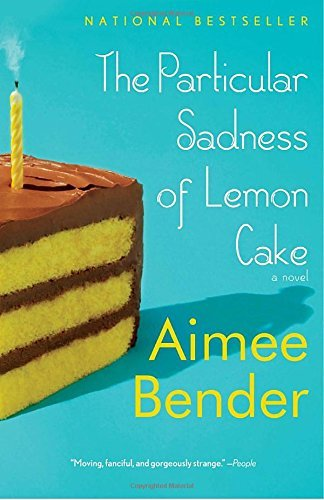 Aimee Bender The Particular Sadness Of Lemon Cake