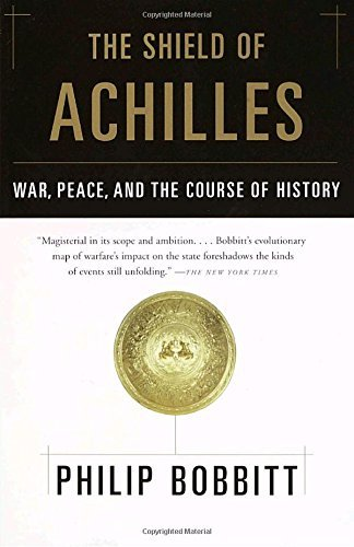 Philip Bobbitt The Shield Of Achilles War Peace And The Course Of History
