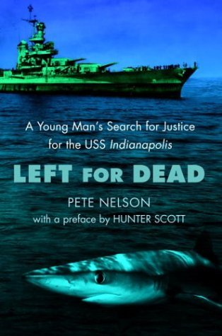 Peter Nelson Left For Dead A Young Man's Search For Justice For The Uss Indi