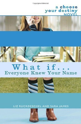 Liz Ruckdeschel What If... Everyone Knew Your Name? A Choose Your Destiny Novel