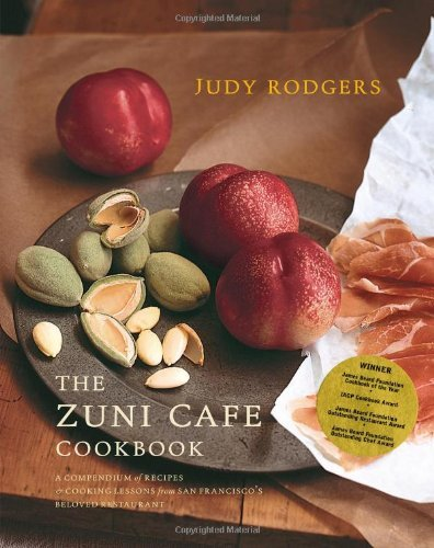 Judy Rodgers The Zuni Cafe Cookbook A Compendium Of Recipes And Cooking Lessons From