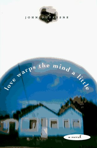 John Dufresne Love Warps The Mind A Little Large Print