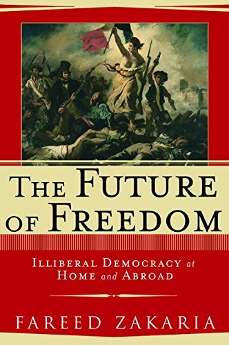 Fareed Zakaria The Future Of Freedom Illiberal Democracy At Home And Abroad