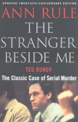 Ann Rule The Stranger Beside Me Ted Bundy The Classic Sto