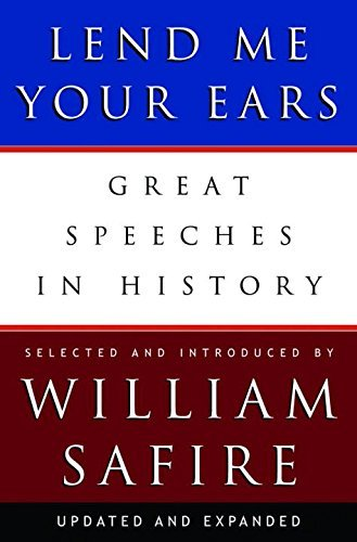 William Safire Lend Me Your Ears Great Speeches In History Updated And Exp
